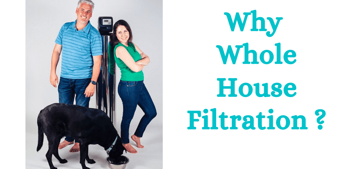 Why Whole House Filtration?